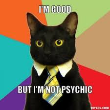 Psychic Meme - software testing article testers aren t psychic six ways