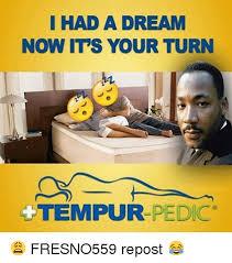 I Had A Dream Meme - 25 best memes about tempur pedic tempur pedic memes