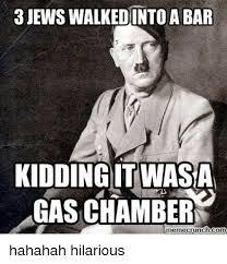 Hahahah Meme - jews walkedinto a bar kidding itwasan gas chamber meme crunch com