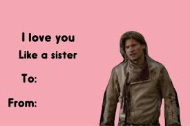 Meme Valentines Cards - jaime lannister valentine valentine s day e cards know your meme