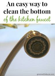 clean kitchen faucet green with decor easy way to clean the bottom kitchen faucet new