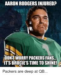 Packers Memes - aaron rodgers injured memes dontworry packers fans its brucie s
