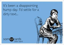 Hump Day Meme Dirty - it s been a disappointing hump day i d settle for a dirty text