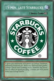 Starbucks Meme - card 15 minutes late with starbucks know your meme