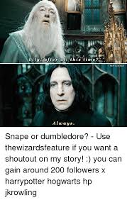 Snape Always Meme - lily after all this time always the wizards snape or dumbledore