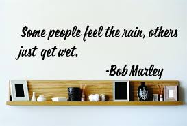 Bedroom Wall Wet Some People Feel The Rain Others Just Get Wet Bob Marley Famous