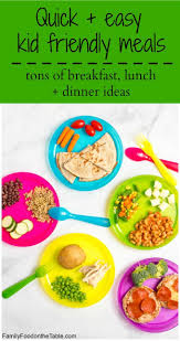 Ideas For Dinner For Kids Healthy Quick Kid Friendly Meals Family Food On The Table