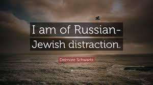 quote distraction delmore schwartz quote u201ci am of russian jewish distraction u201d 5