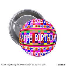 many ways to say happy birthday by naveen pinback button happy