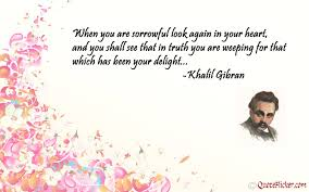 wedding quotes kahlil gibran when you are sorrowful look again in your heart and you shall see