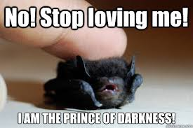 The Darkness Meme - no stop loving me i am the prince of darkness baby bat