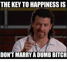 Dumb Bitch Meme - the key to happiness is don t marrya dumb bitch bitch meme on sizzle