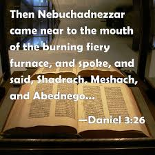 daniel 3 26 then nebuchadnezzar came near to the mouth of the