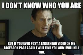 Facebook Post Meme - i don t know who you are but if you ever post a faderhead video on