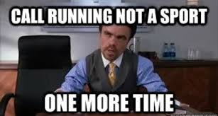 Meme Sport - running meme of the day call running not a sport one more time