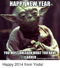 Happy New Year Meme 2014 - happy new year youmustunlearn what you have learned memegeneratornet