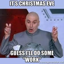Christmas Eve Meme - it s christmas eve guess i ll do some work