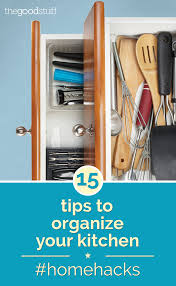 home hacks 15 tips to organize your kitchen thegoodstuff