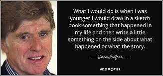 robert redford quote what i would do is when i was younger i