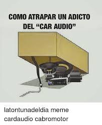 Car Audio Memes - 25 best memes about car audio car audio memes