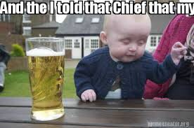 Hurt Feelings Meme - meme creator and the i told that chief that my neighbor hurt my