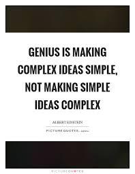 genius is complex ideas simple not simple ideas