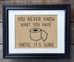 Funny Bathroom Gifts You Never Know What You Have Until It U0027s Gone Burlap By Milsomade