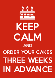 Create Meme Keep Calm - keep calm and order your cakes three weeks in advance words