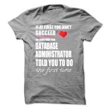 Try Doing What Your Database Administrator T Shirt Hoodie