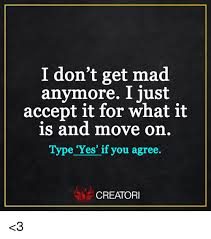 Dont Get Mad Meme - i don t get mad anvmore i iust accept it for what it is and move on