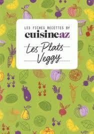cuisine az com plat les plats veggy cuisineaz decitre 9782359851854 livre