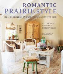 romantic prairie style homes inspired by traditional country life