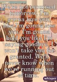 i m gunna a time we re not promised tomorrow i m gonna you like i m gonna lose
