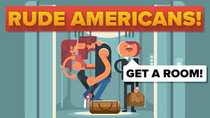 rude american american behaviors considered rude in other countries youtube