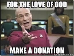 Donation Meme - for the love of god make a donation star trek wtf meme generator
