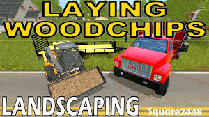 fs17 laying wood chips landscaping youtube