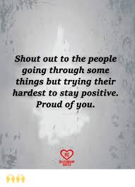 Positive Meme Quotes - shout out to the people going through some things but trying their