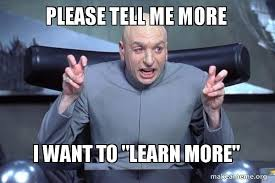 Please Tell Me More Meme - please tell me more i want to learn more dr evil austin powers