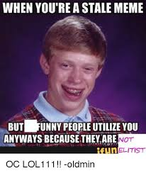 Funny People Memes - when you re a stale meme but funny people utilize you anyways
