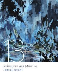 milwaukee art museum 2013 annual report by milwaukee art museum