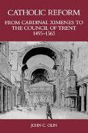 Council Of Trent Reforms Catholic Reform From Cardinal Ximenes To The Council Of Trent