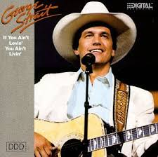 george strait if you ain t lovin you ain t livin