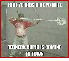 Cupid Meme - redneck cupid is coming to town meme on astrologymemes com
