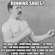 I Make Shoes Meme - running shoes you mean uh something unmanly to prove