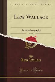 lew wallace an autobiography vol 1 classic reprint lew