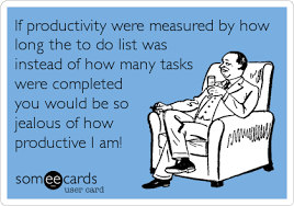 To Do List Meme - if productivity were measured by how long the to do list was