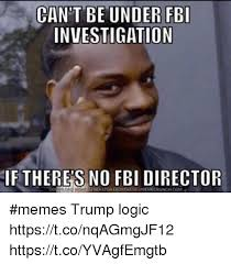 Director Meme - can t be under fbi investigation if theres no fbi director memes
