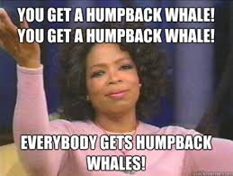 Oprah Meme You Get A - oprah meme you get a humpback whale 10 disappointing film