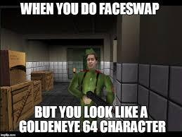 Goldeneye Meme - image tagged in faceswap goldeneye 64 snapchat weird yolo video