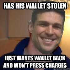 Meme Wallet - has his wallet stolen just wants wallet back and won t press